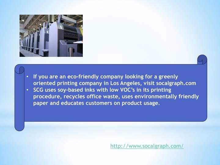 If you are an eco-friendly company looking for a greenly oriented printing company in Los Angeles, visit socalgraph.com