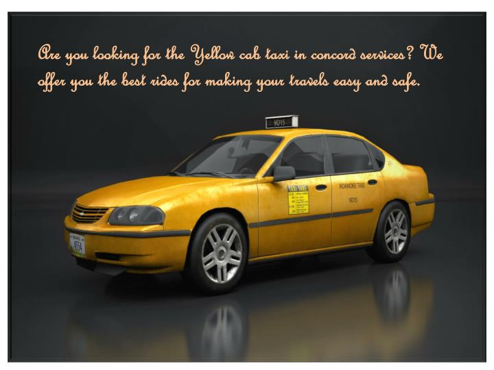Are you looking for the Yellow cab taxi in concord services? We offer you the best rides for making your travels easy and safe.