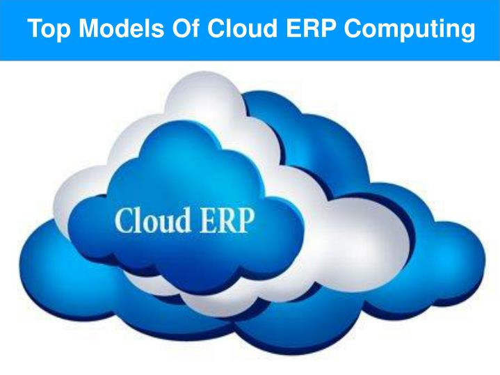 Top Models Of Cloud ERP Computing