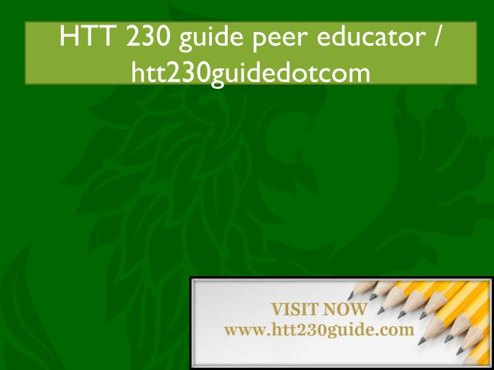 Htt 230 guide peer educator acc455tutorsdotcom