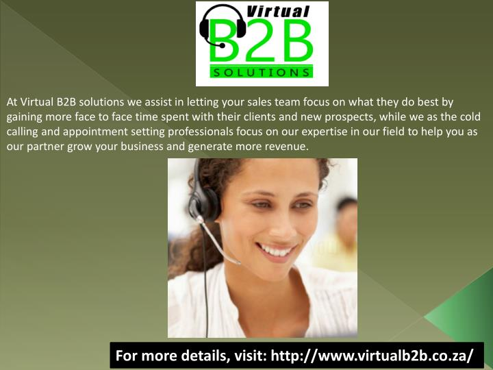 At Virtual B2B solutions we assist in letting your sales team focus on what they do best by gaining ...