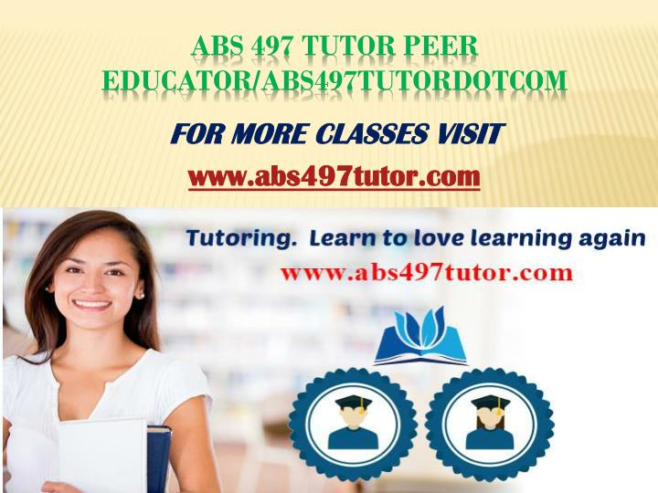 Abs 497 tutor peer educator abs497tutordotcom