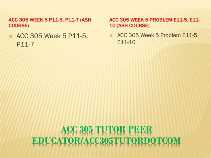 ACC 305 Week 5 P11-5, P11-7 (Ash Course)
