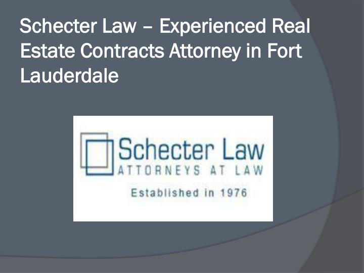 Schecter law experienced real estate contracts attorney in fort lauderdale