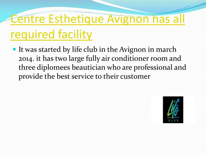 Centre esthetique avignon has all required facility
