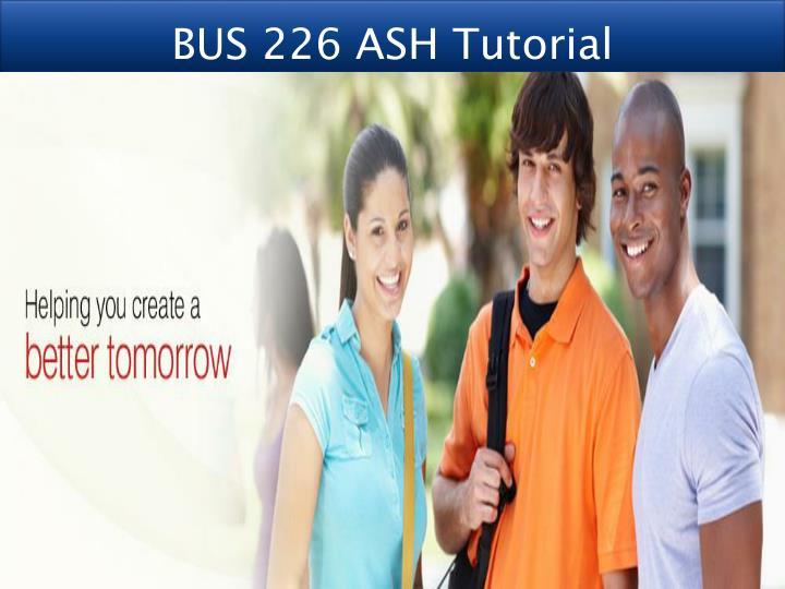 BUS 226 ASH Tutorial