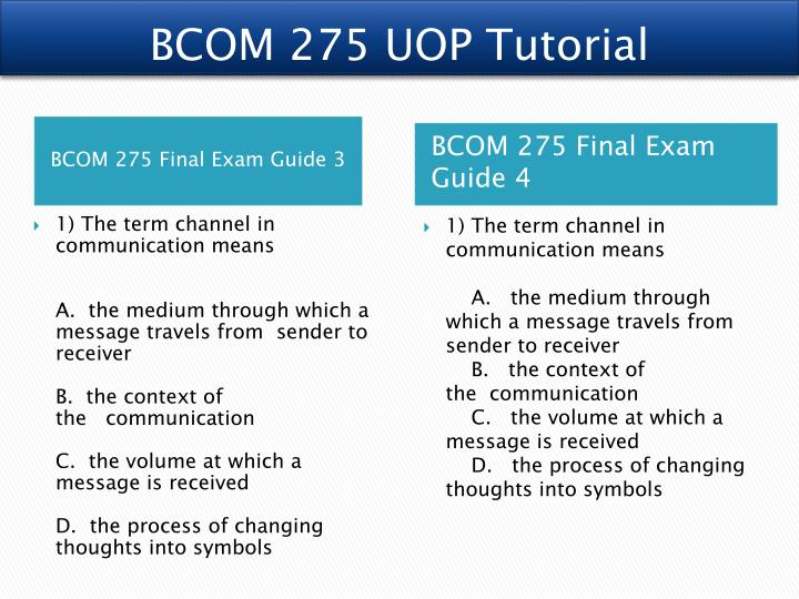answers to bcom 275 final exam Bcom 275 final exam 1 thursday, 15 august 2013 bcom 275 final exam 1 bcom275 final exam  download correct answers 1) the term channel in communication means 2) .