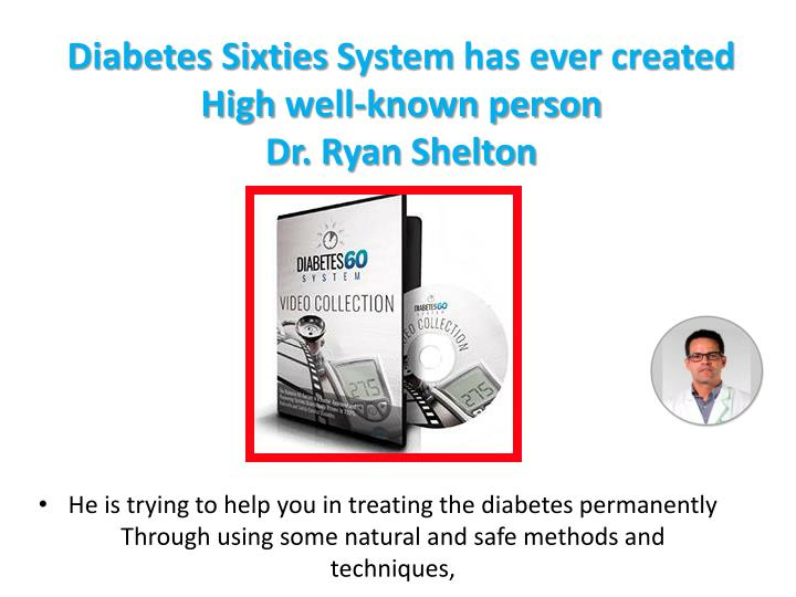 Diabetes sixties s ystem has ever created high well known person dr ryan shelton