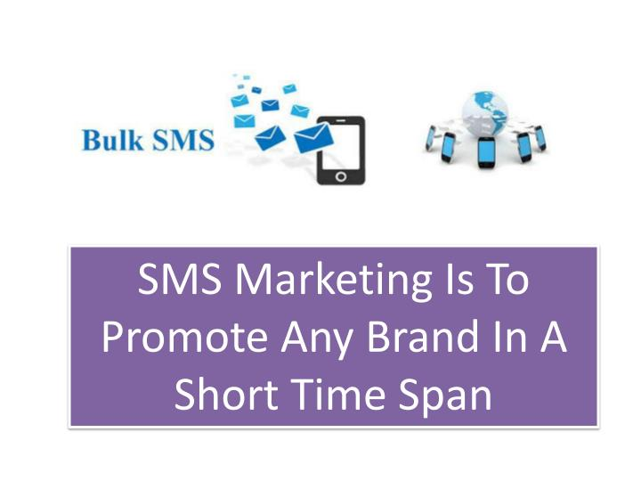 SMS Marketing Is To Promote Any Brand In A Short Time Span