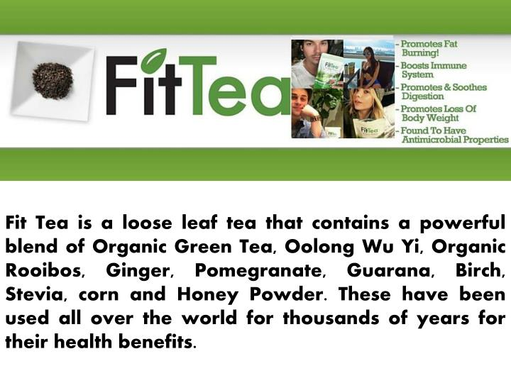 Fit Tea is a loose leaf tea that contains a powerful blend of Organic Green Tea, Oolong Wu Yi, Organ...