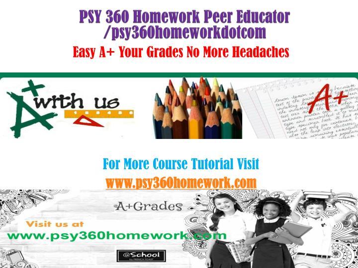 PSY 360 Homework Peer Educator /psy360homeworkdotcom