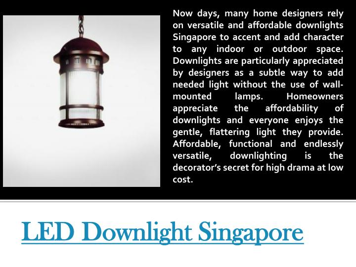 Now days, many home designers rely on versatile and affordable downlights Singapore to accent and ad...