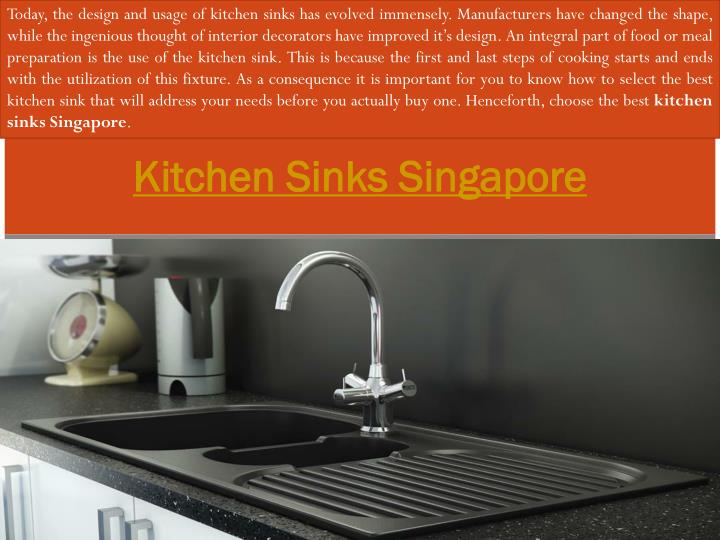 Today, the design and usage of kitchen sinks has evolved immensely. Manufacturers have changed the shape, while the ingenious thought of interior decorators have improved it's design. An integral part of food or meal preparation is the use of the kitchen sink. This is because the first and last steps of cooking starts and ends with the utilization of this fixture. As a consequence it is important for you to know how to select the best kitchen sink that will address your needs before you actually buy one. Henceforth, choose the best