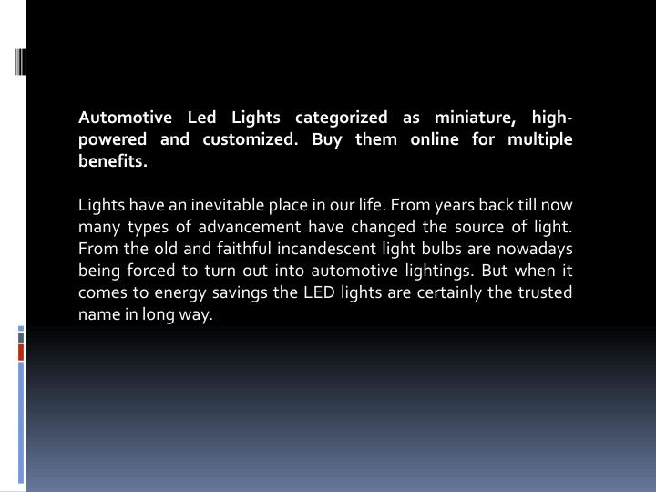 Automotive Led Lights categorized as miniature, high-powered and customized. Buy them online for multiple benefits.