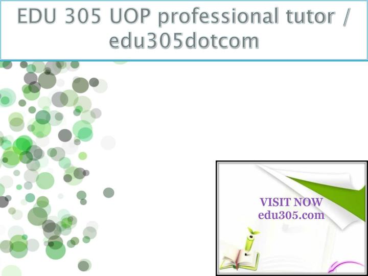 EDU 305 UOP professional tutor / edu305dotcom