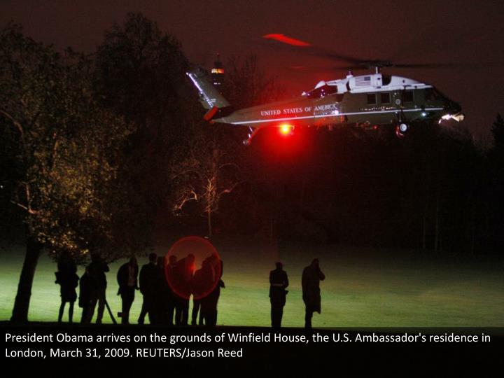 President Obama arrives on the grounds of Winfield House, the U.S. Ambassador's residence in London, March 31, 2009. REUTERS/Jason Reed
