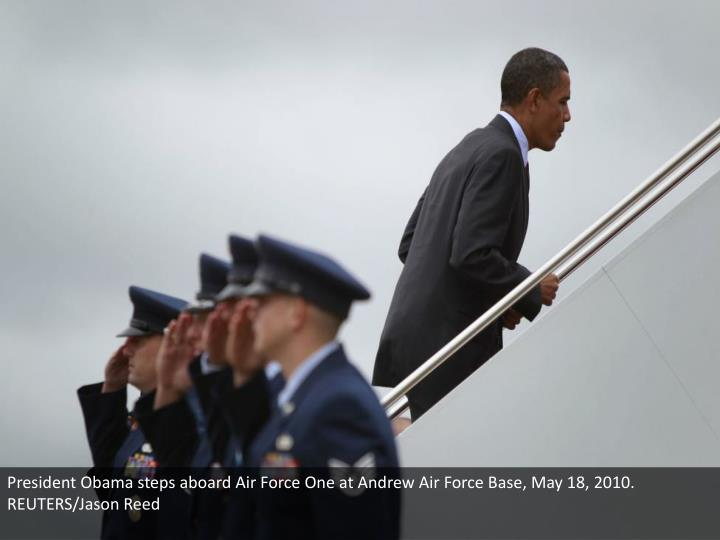 President Obama steps aboard Air Force One at Andrew Air Force Base, May 18, 2010. REUTERS/Jason Reed