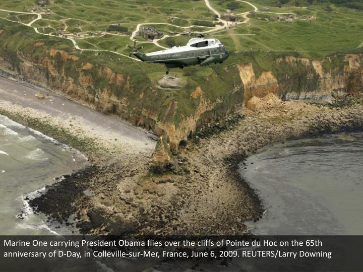 Marine One carrying President Obama flies over the cliffs of Pointe du Hoc on the 65th anniversary of D-Day, in Colleville-sur-Mer, France, June 6, 2009. REUTERS/Larry Downing