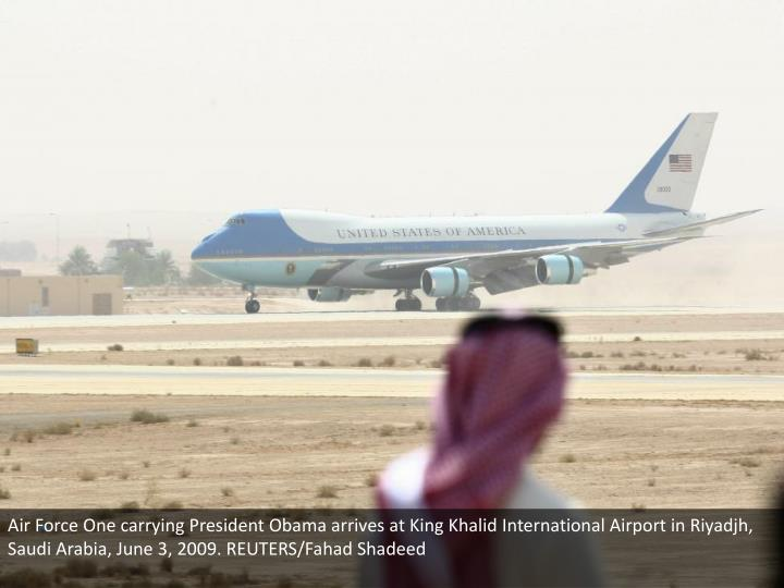 Air Force One carrying President Obama arrives at King Khalid International Airport in Riyadjh, Saudi Arabia, June 3, 2009. REUTERS/Fahad Shadeed