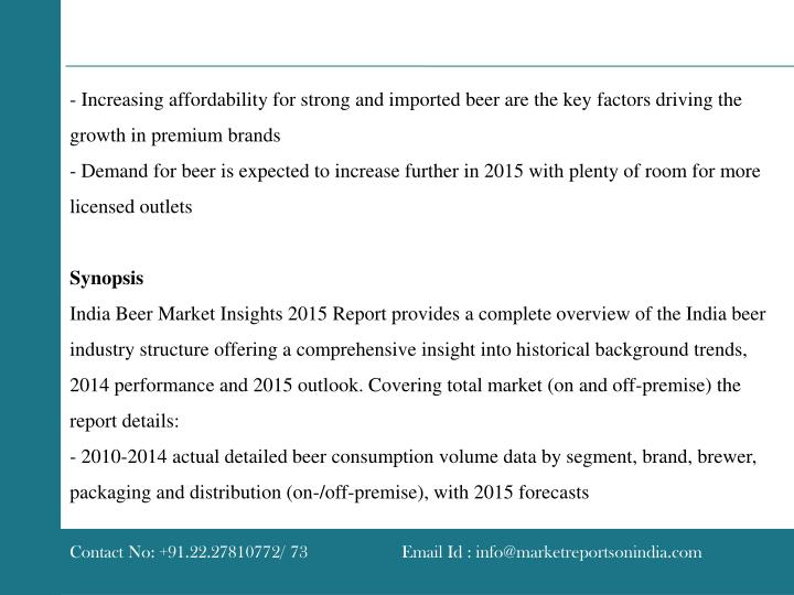 - Increasing affordability for strong and imported beer are the key factors driving the growth in pr...