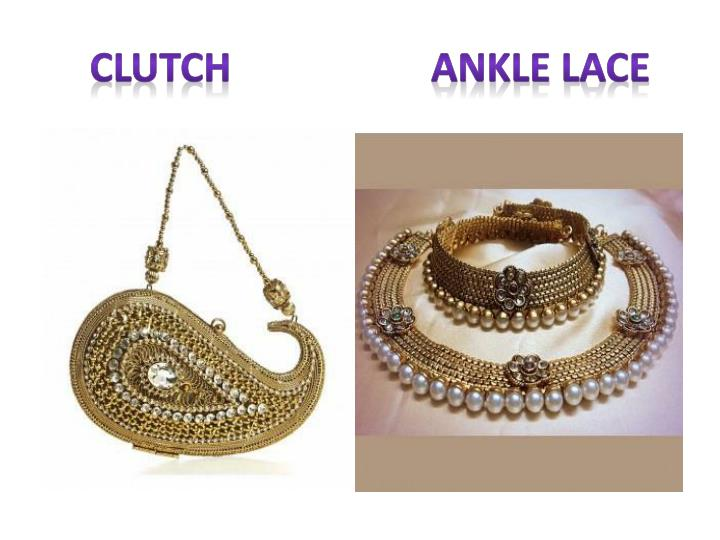 Clutch                    Ankle Lace