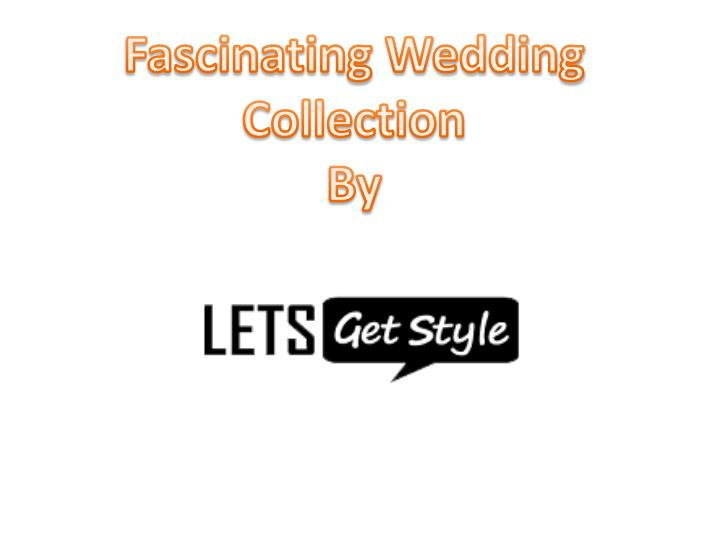 Fascinating wedding collection by