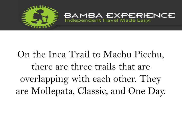 On the Inca Trail to Machu Picchu, there are three trails that are overlapping with each other. They...