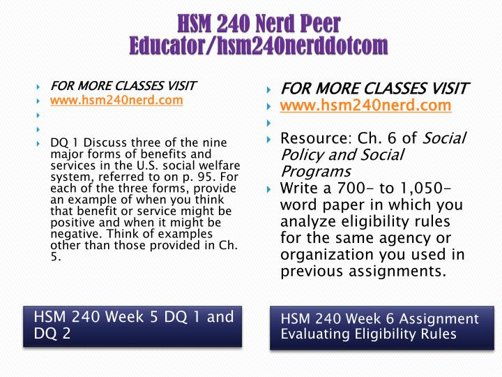 hsm 240 week 6 evaluating eligbility Hsm/240 class hsm 240 goals creating a social program hsm 240 week one 1 discussion question 1 hsm 240 week one 1 discussion question 2 hsm 240 7 discussion question 1 hsm 240 week seven 7 discussion question 2 hsm 240 private funds hsm 240 social insurance hsm 240 evaluating eligibility.