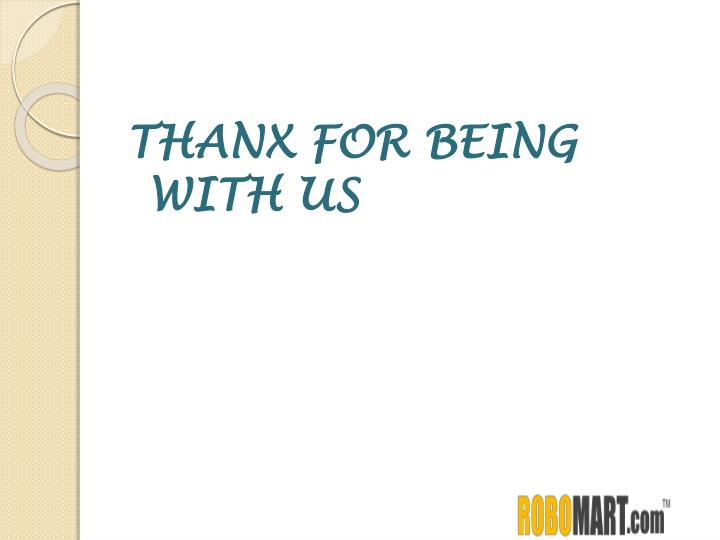 THANX FOR BEING    WITH US