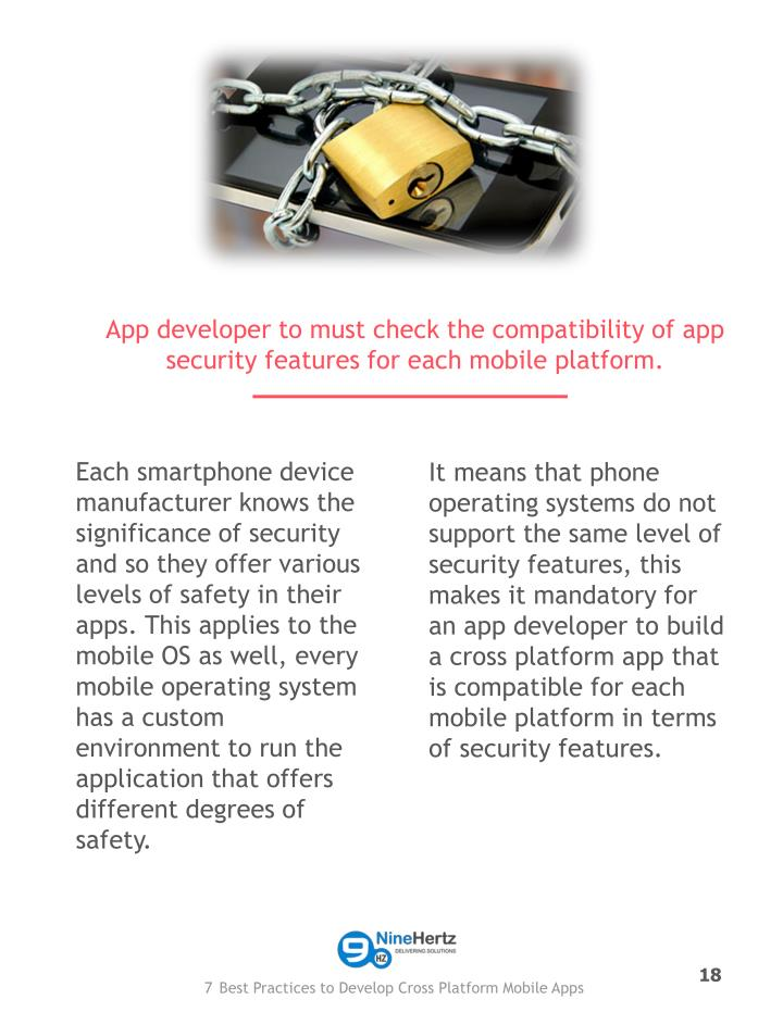App developer to must check the compatibility of app security features for each mobile platform.