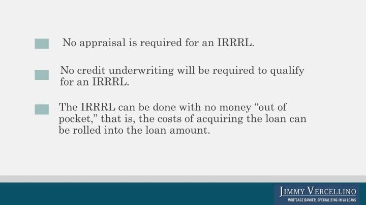 No appraisal is required for an IRRRL.