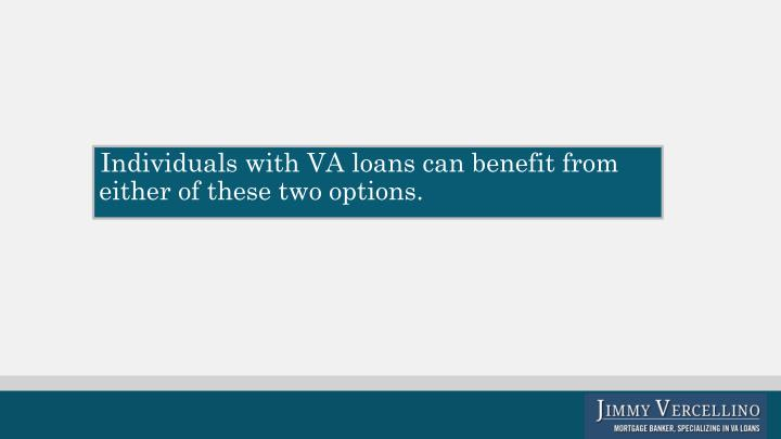 Individuals with VA loans can benefit from