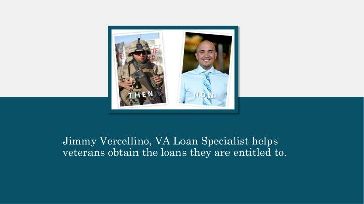 Jimmy Vercellino, VA Loan Specialist helps