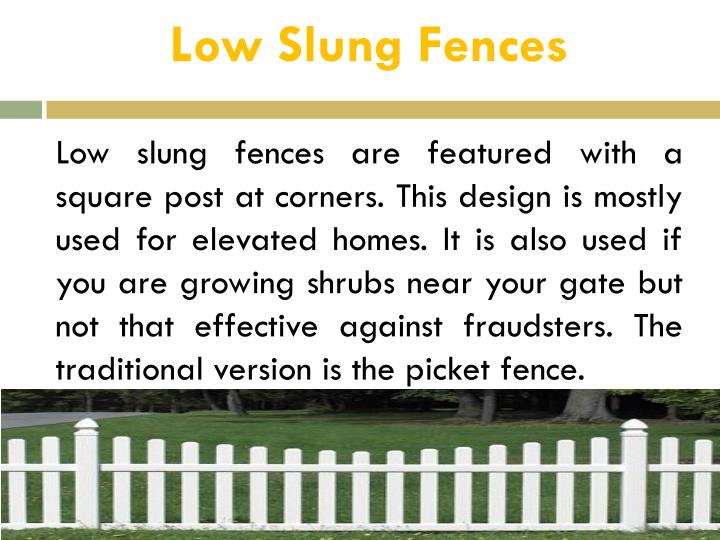 Low Slung Fences