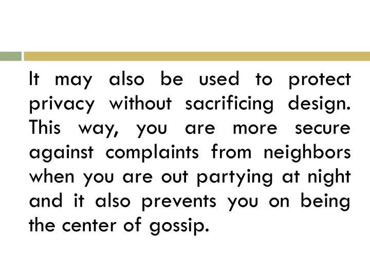 It may also be used to protect privacy without sacrificing design.