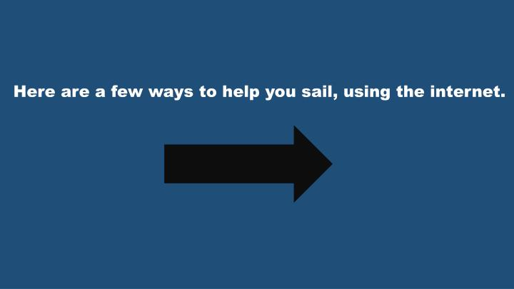 Here are a few ways to help you sail, using the internet.