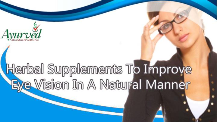 Herbal supplements to improve eye vision in a natural manner