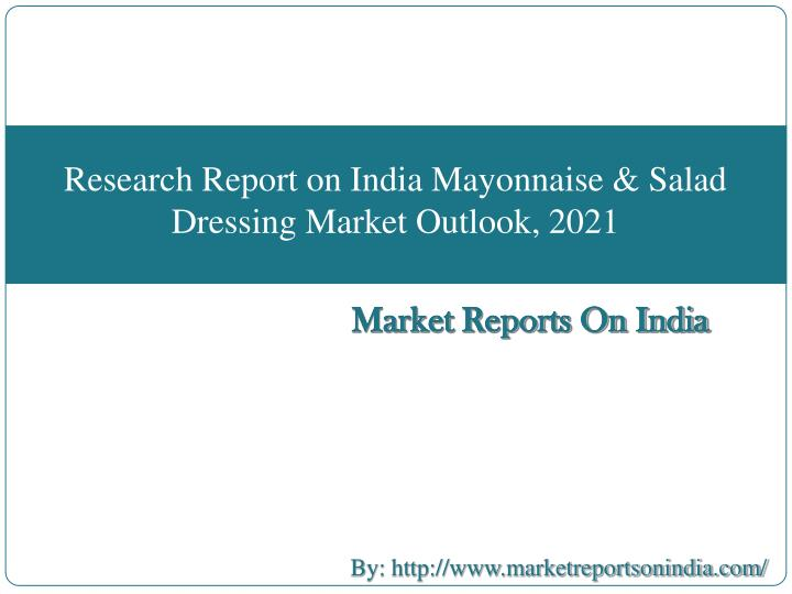 Research Report on India Mayonnaise & Salad Dressing Market Outlook, 2021