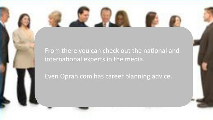 From there you can check out the national and international experts in the media.
