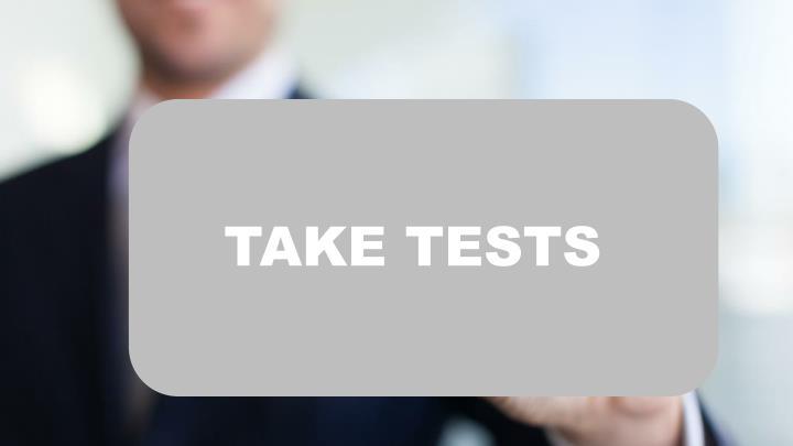 TAKE TESTS
