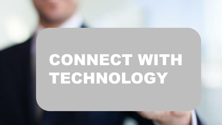 CONNECT WITH TECHNOLOGY