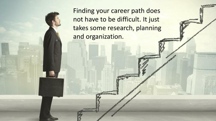 Finding your career path does not have to be difficult.