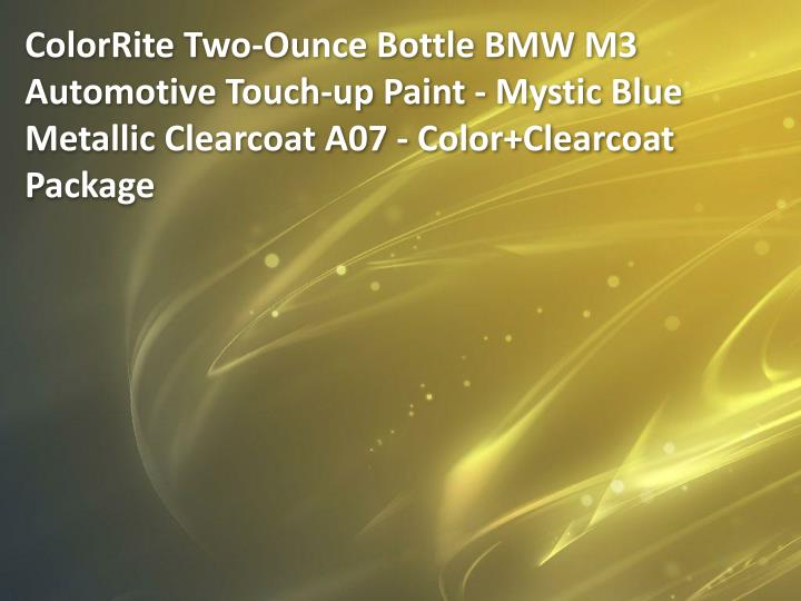 ColorRite Two-Ounce Bottle BMW M3 Automotive Touch-up Paint - Mystic Blue Metallic Clearcoat A07 - Color+Clearcoat Package