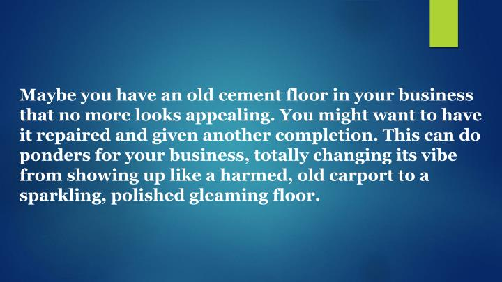 Maybe you have an old cement floor in your business that no more looks appealing. You might want to ...