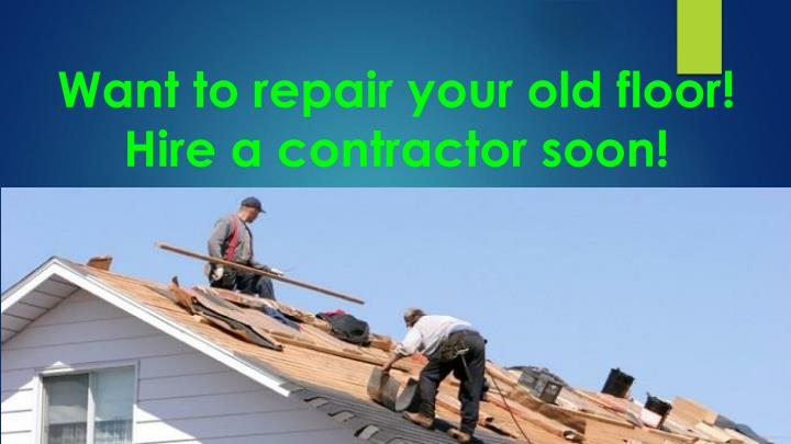 Want to repair your old floor hire a contractor soon