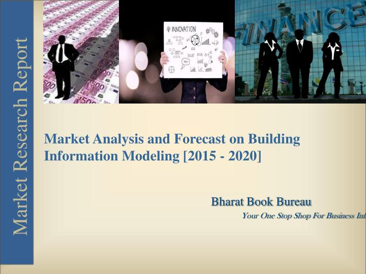 Market Analysis and Forecast on Building Information Modeling [2015 - 2020]