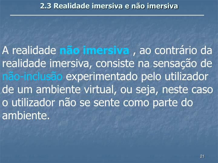 2.3 Realidade imersiva e não imersiva