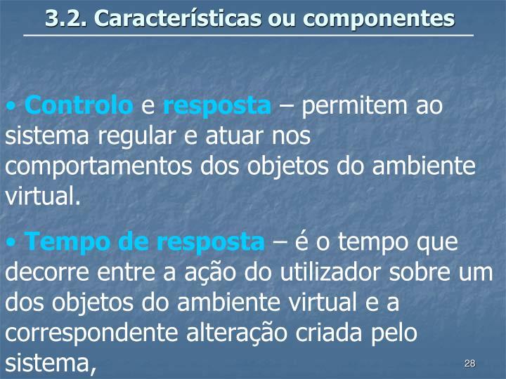 3.2. Características ou componentes
