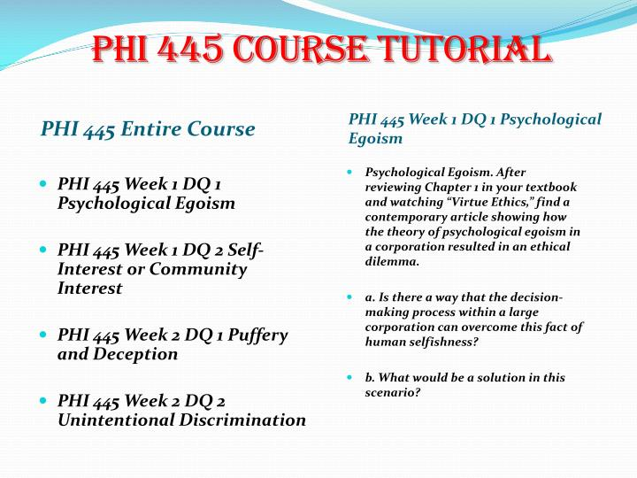 phi 445 entire course Description: phi 445 entire course for more classes visit wwwphi445martcom phi 445 week 1 dq 1 psychological egoism phi 445 week 1 dq 2 self-interest or community interest phi 445 week 2 dq 1 puffery.