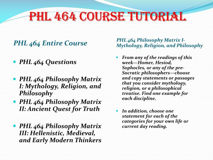 philosophy matrix ii ancient quest for truth College essay writing service tutorial phl 464 philosophy matrix i – mythology, religion, and philosophy from any of the readings of this week—homer, hesiod, sophocles, or any of the pre-socratic philosophers—choose and copy statements or passages that you consider mythology, religion, or a philosophical treatise.